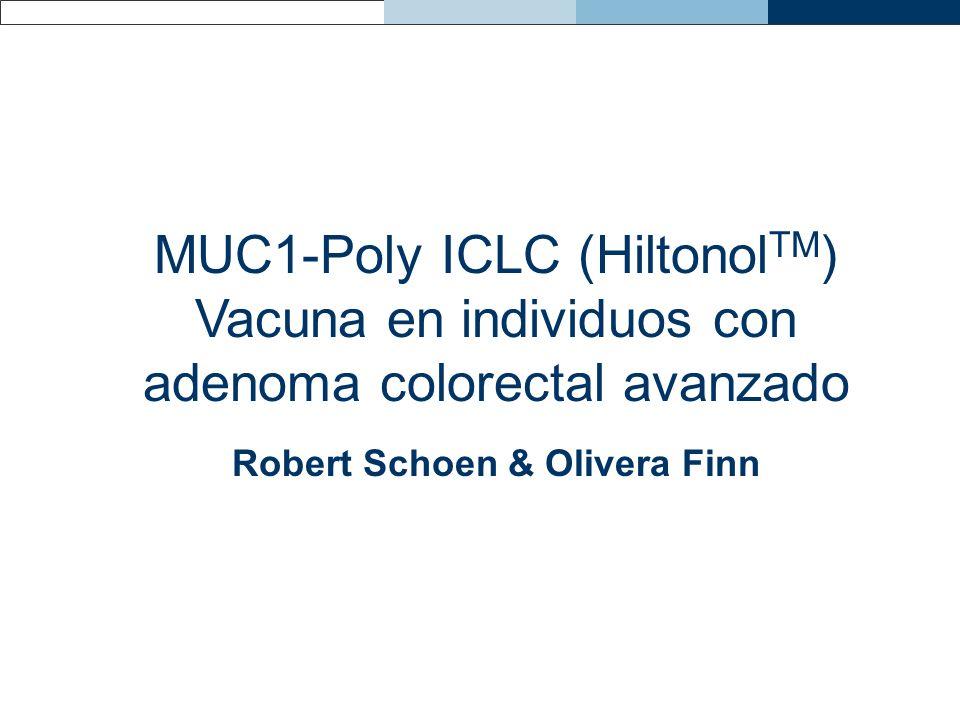 MUC1-Poly ICLC (Hiltonol TM ) Vacuna en individuos con adenoma colorectal avanzado Robert Schoen & Olivera Finn