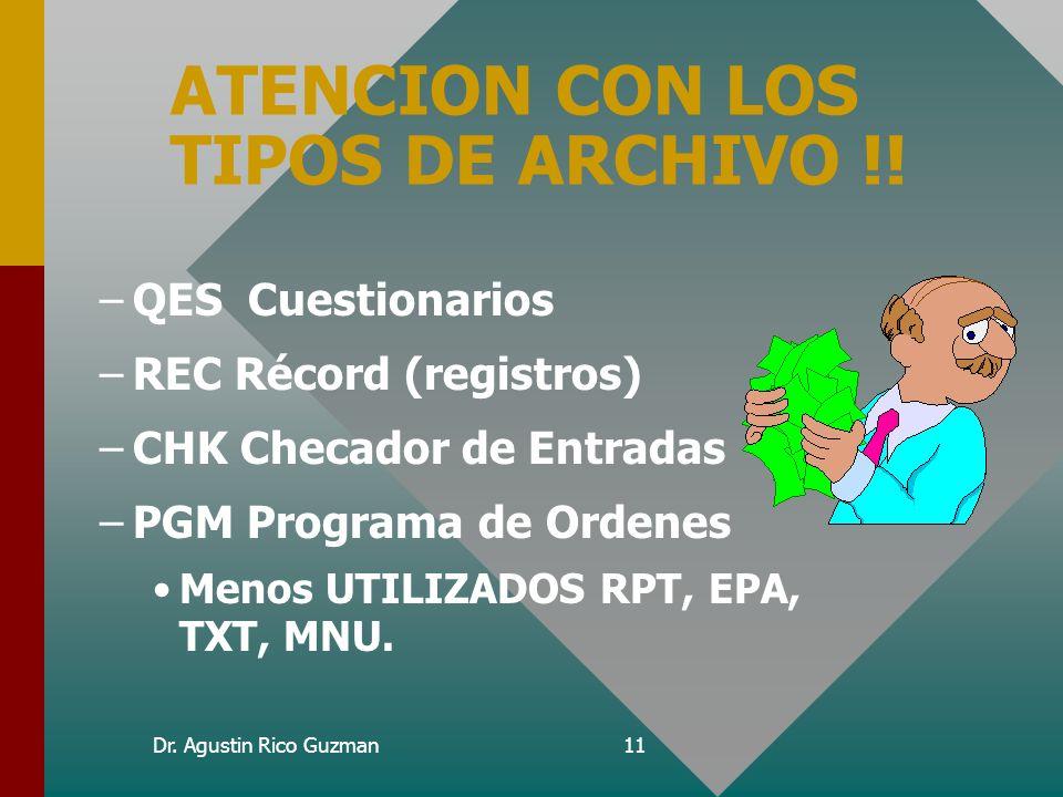 Dr. Agustin Rico Guzman10 Tipo de archivos de Epi-Info QES, REC, CHK, PGM, RPT, EPA, TXT, MNU cada uno representa un tipo de archivo para cada program