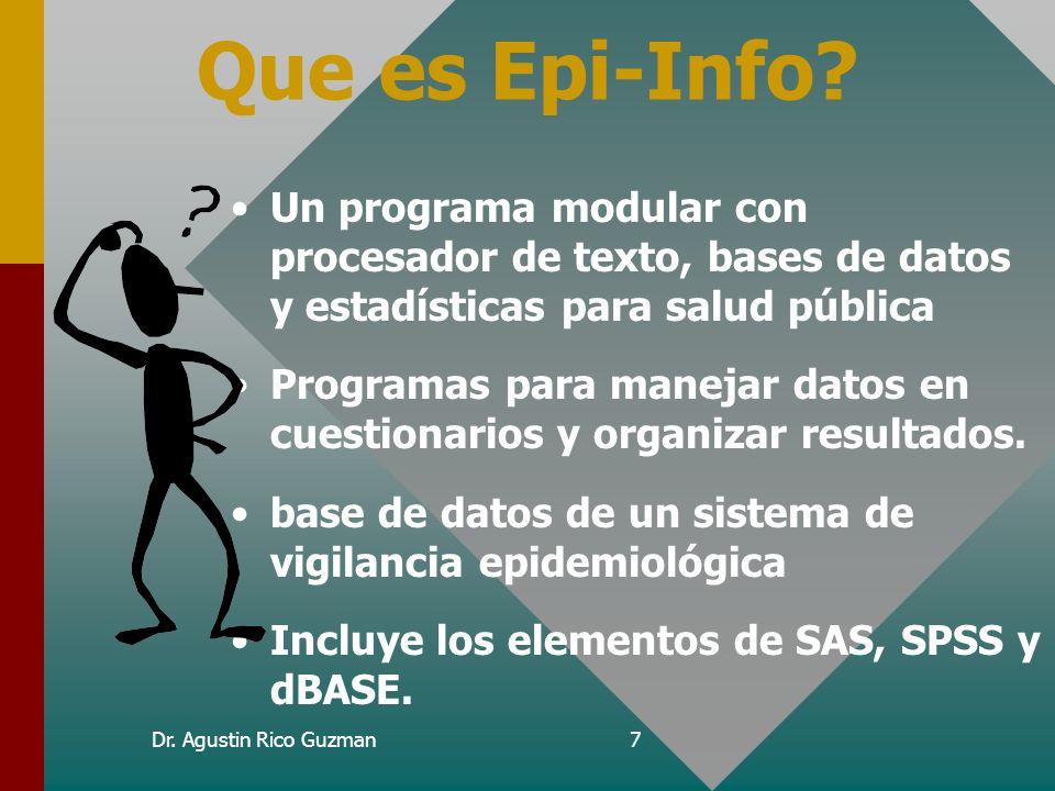 Dr. Agustin Rico Guzman6 Un poco de historia de Epi-Info Creadores Andy Dean Jeff Dean Denis Coulumbier Ocho Epidemias desde 1985... Epidemiology Anal