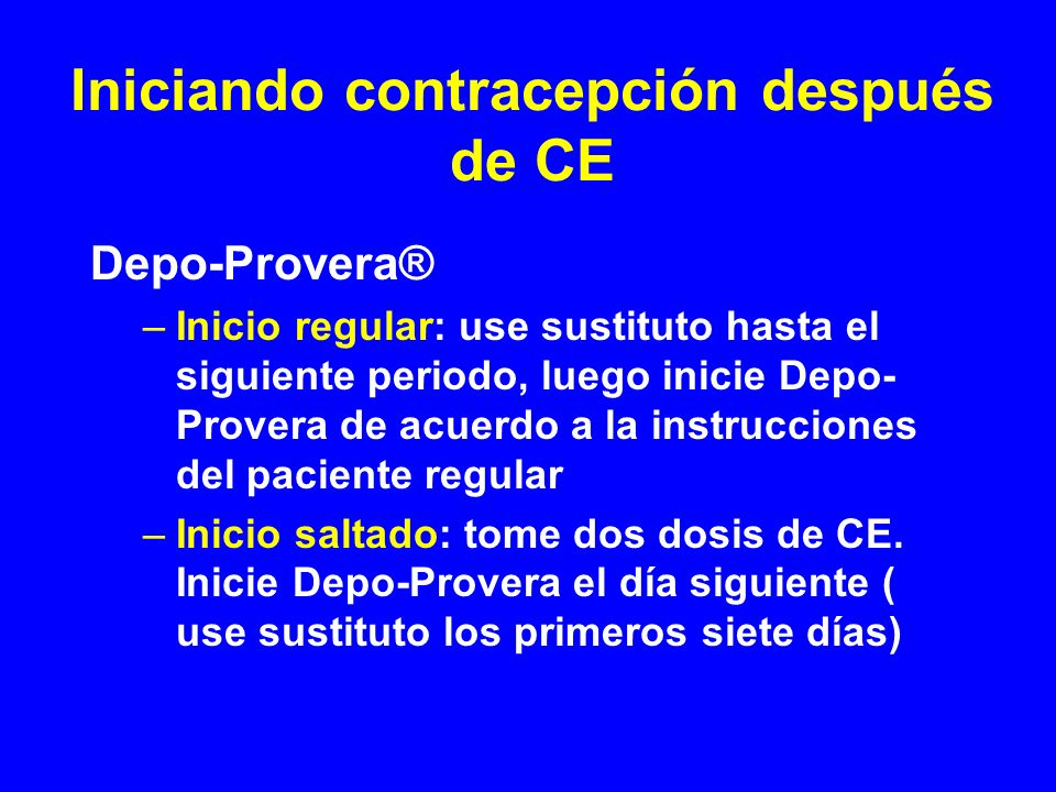 Iniciando contracepción después de CE Depo-Provera® –Inicio regular: use sustituto hasta el siguiente periodo, luego inicie Depo- Provera de acuerdo a