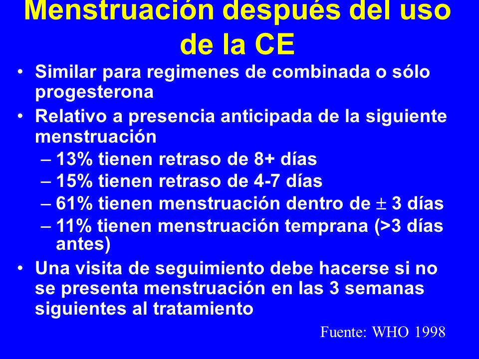 Menstruación después del uso de la CE Similar para regimenes de combinada o sólo progesterona Relativo a presencia anticipada de la siguiente menstrua