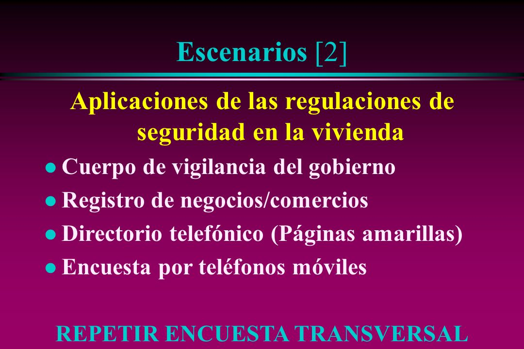 Escenarios [2] Aplicaciones de las regulaciones de seguridad en la vivienda l Cuerpo de vigilancia del gobierno l Registro de negocios/comercios l Dir