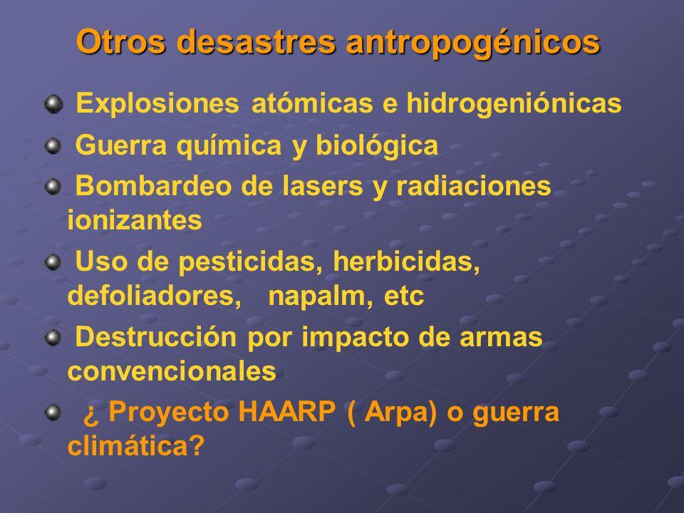 Otros desastres antropogénicos Explosiones atómicas e hidrogeniónicas Guerra química y biológica Bombardeo de lasers y radiaciones ionizantes Uso de pesticidas, herbicidas, defoliadores, napalm, etc Destrucción por impacto de armas convencionales ¿ Proyecto HAARP ( Arpa) o guerra climática?
