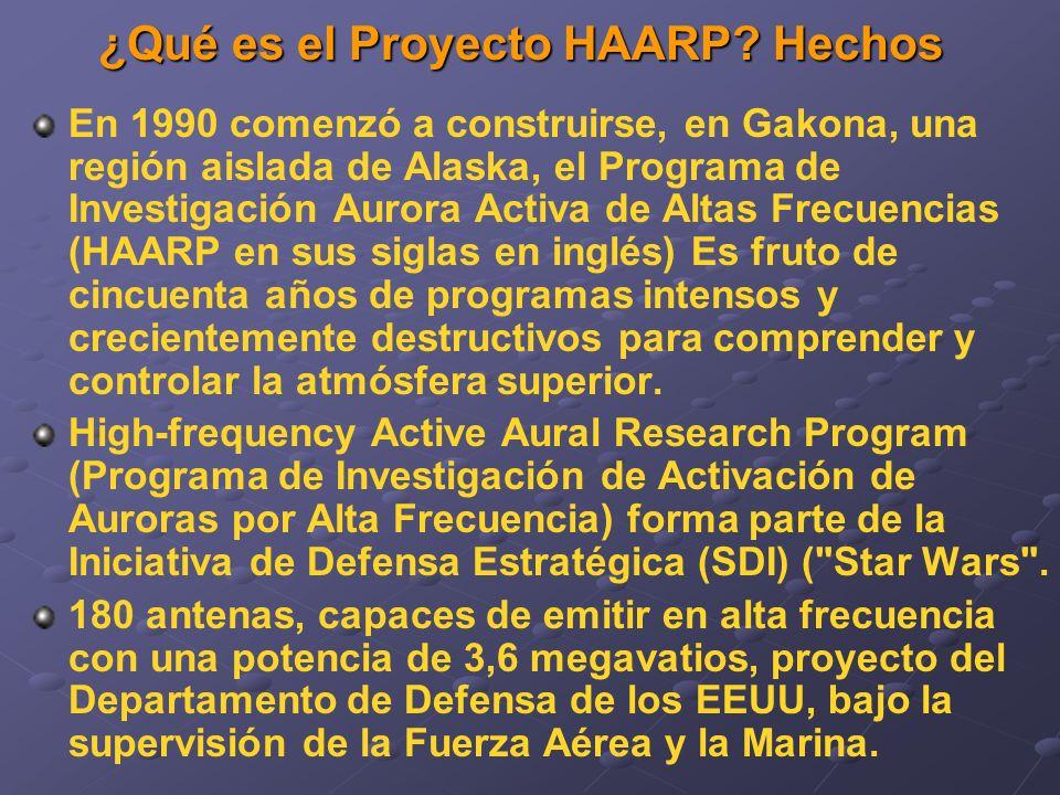¿Qué es el Proyecto HAARP? Hechos En 1990 comenzó a construirse, en Gakona, una región aislada de Alaska, el Programa de Investigación Aurora Activa d
