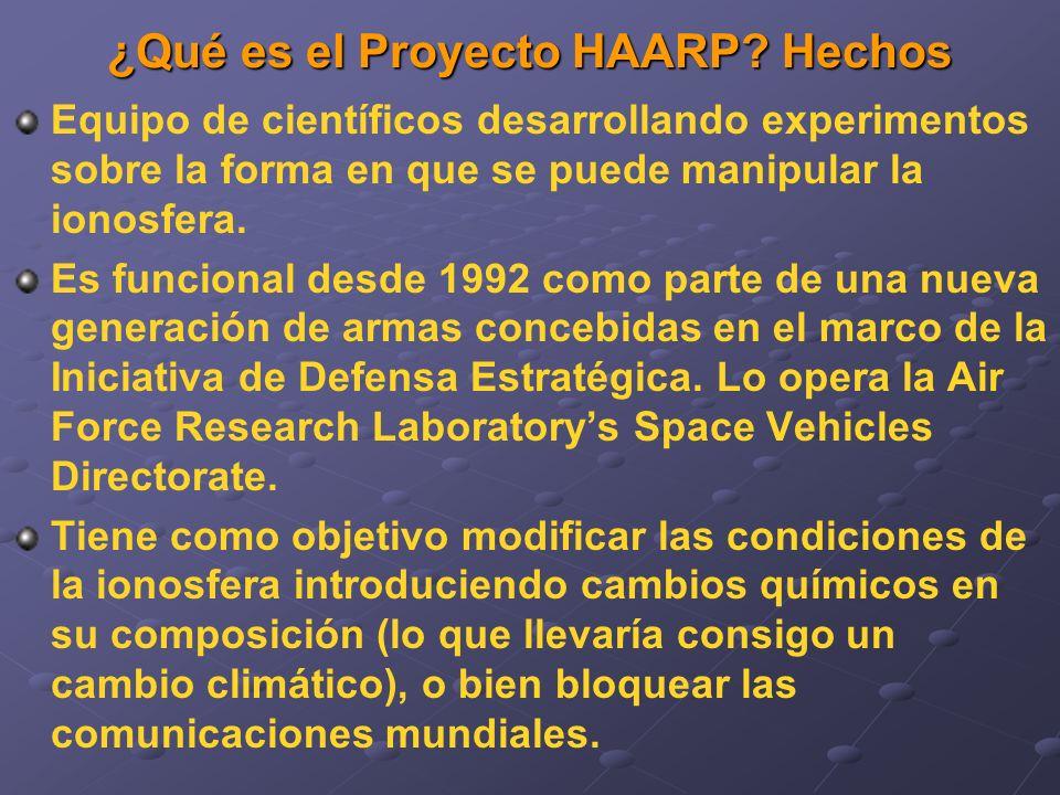 ¿Qué es el Proyecto HAARP? Hechos Equipo de científicos desarrollando experimentos sobre la forma en que se puede manipular la ionosfera. Es funcional