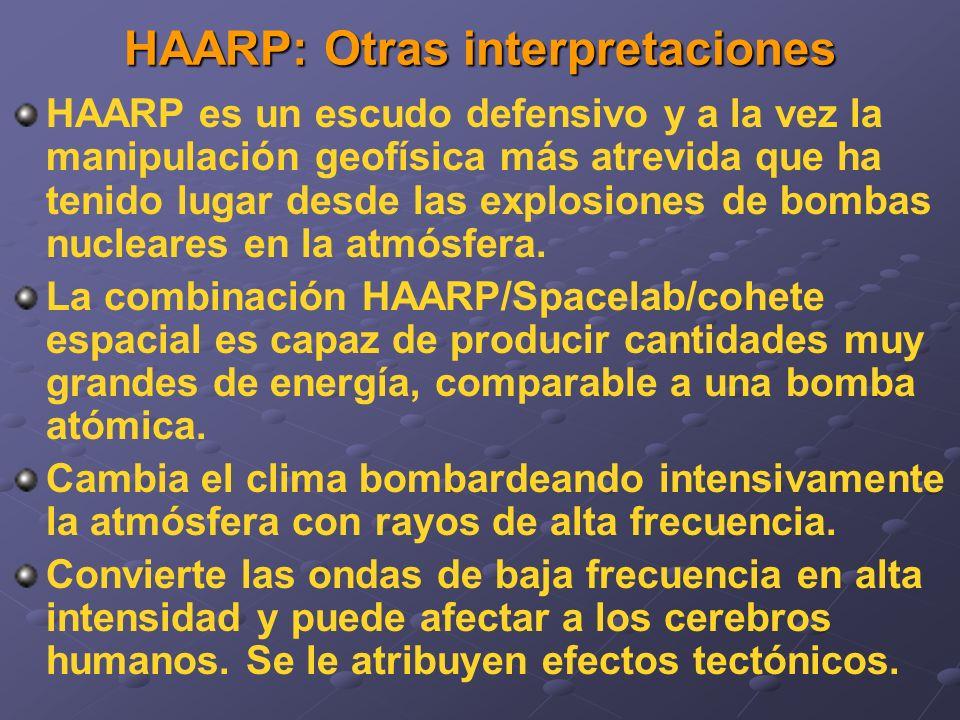 HAARP: Otras interpretaciones HAARP es un escudo defensivo y a la vez la manipulación geofísica más atrevida que ha tenido lugar desde las explosiones