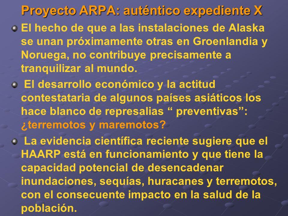 Proyecto ARPA: auténtico expediente X El hecho de que a las instalaciones de Alaska se unan próximamente otras en Groenlandia y Noruega, no contribuye precisamente a tranquilizar al mundo.