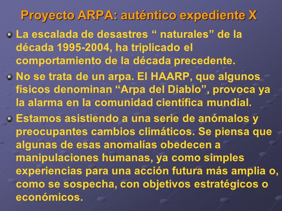 Proyecto ARPA: auténtico expediente X La escalada de desastres naturales de la década 1995-2004, ha triplicado el comportamiento de la década precedente.