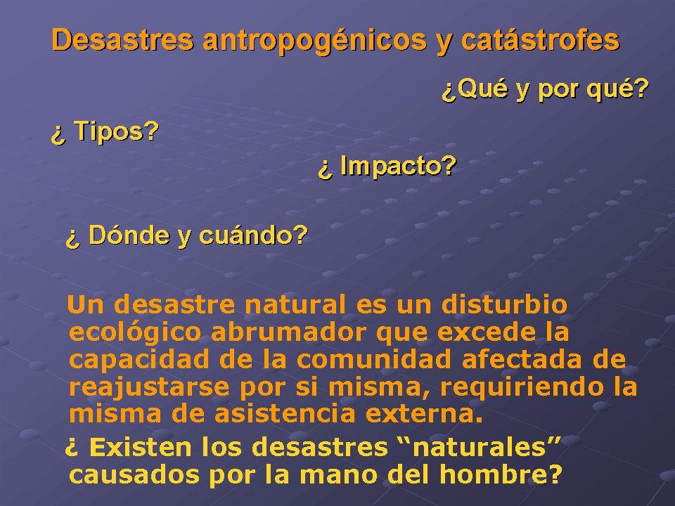 Desastres antropogénicos y catástrofes Un desastre natural es un disturbio ecológico abrumador que excede la capacidad de la comunidad afectada de rea