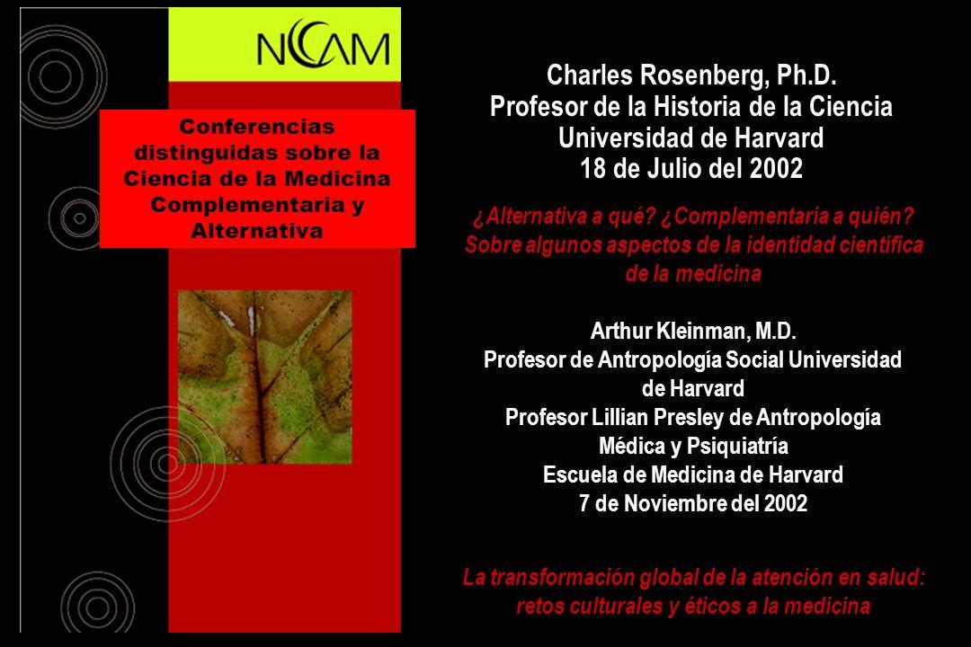 Charles Rosenberg, Ph.D. Profesor de la Historia de la Ciencia Universidad de Harvard 18 de Julio del 2002 ¿Alternativa a qué? ¿Complementaria a quién