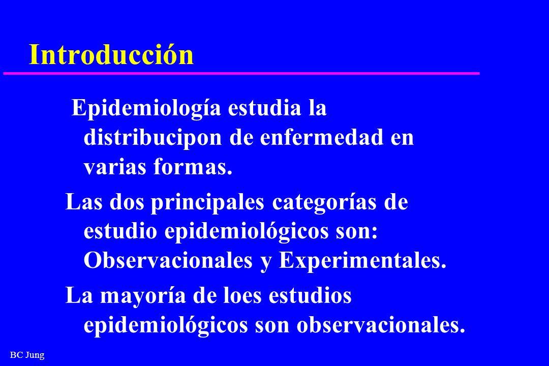 BC Jung Introducción Epidemiología estudia la distribucipon de enfermedad en varias formas. Las dos principales categorías de estudio epidemiológicos