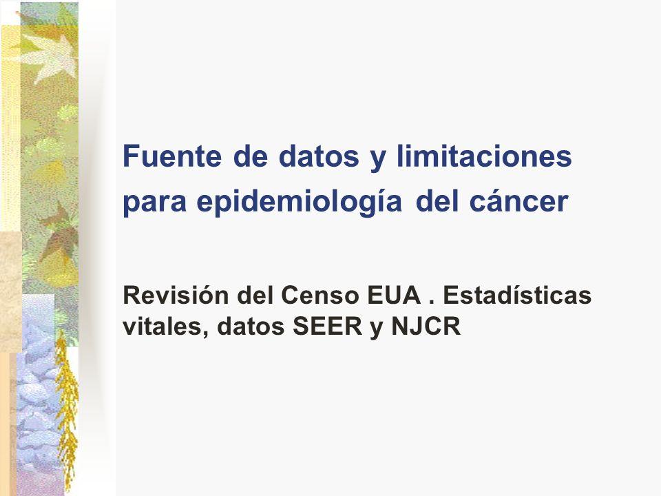 Fuente de datos y limitaciones para epidemiología del cáncer Revisión del Censo EUA. Estadísticas vitales, datos SEER y NJCR
