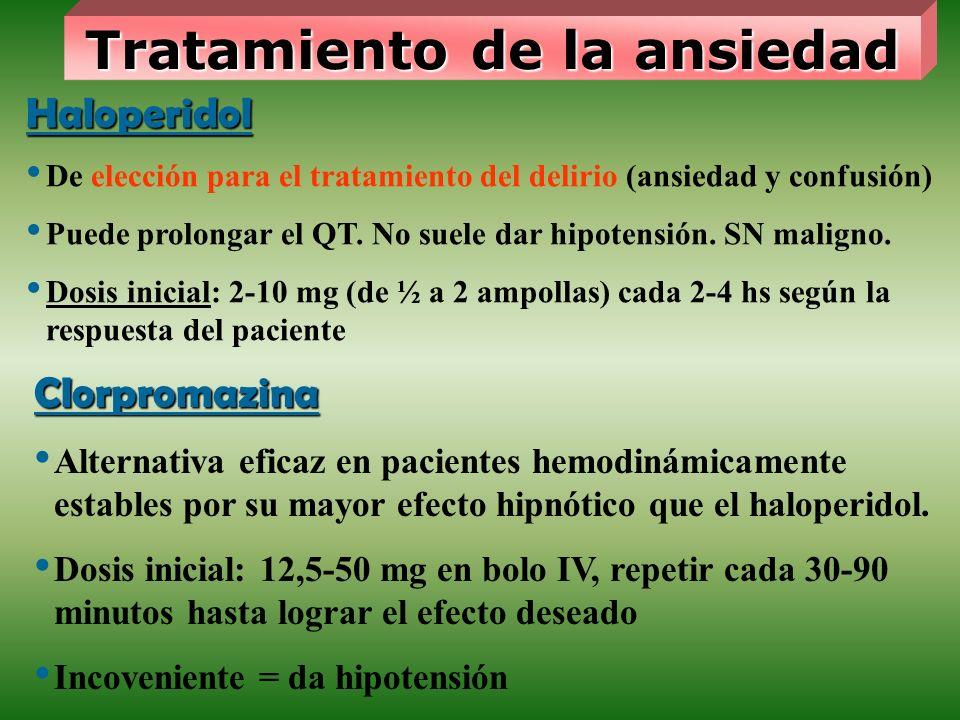 Tratamiento de la ansiedad Haloperidol De elección para el tratamiento del delirio (ansiedad y confusión) Puede prolongar el QT. No suele dar hipotens