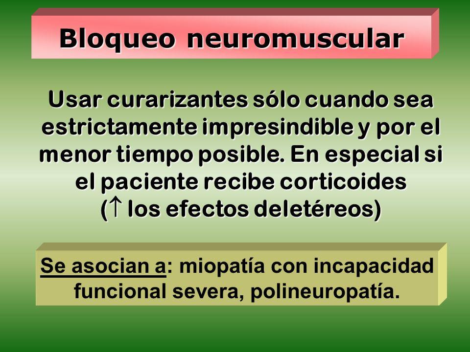 Bloqueo neuromuscular Usar curarizantes sólo cuando sea estrictamente impresindible y por el menor tiempo posible. En especial si el paciente recibe c