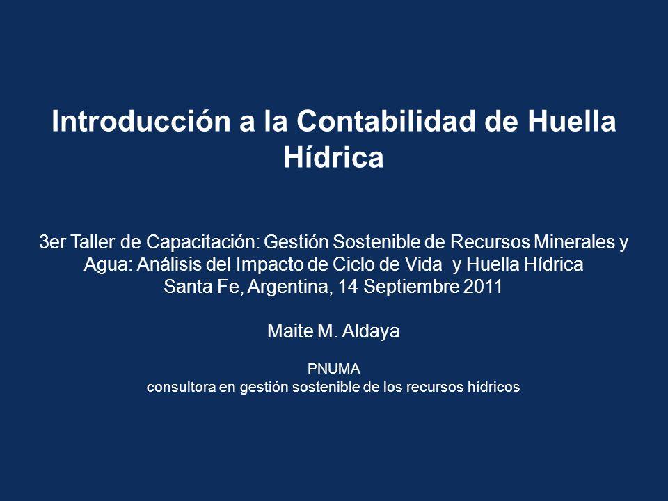 Introducción a la Contabilidad de Huella Hídrica 3er Taller de Capacitación: Gestión Sostenible de Recursos Minerales y Agua: Análisis del Impacto de