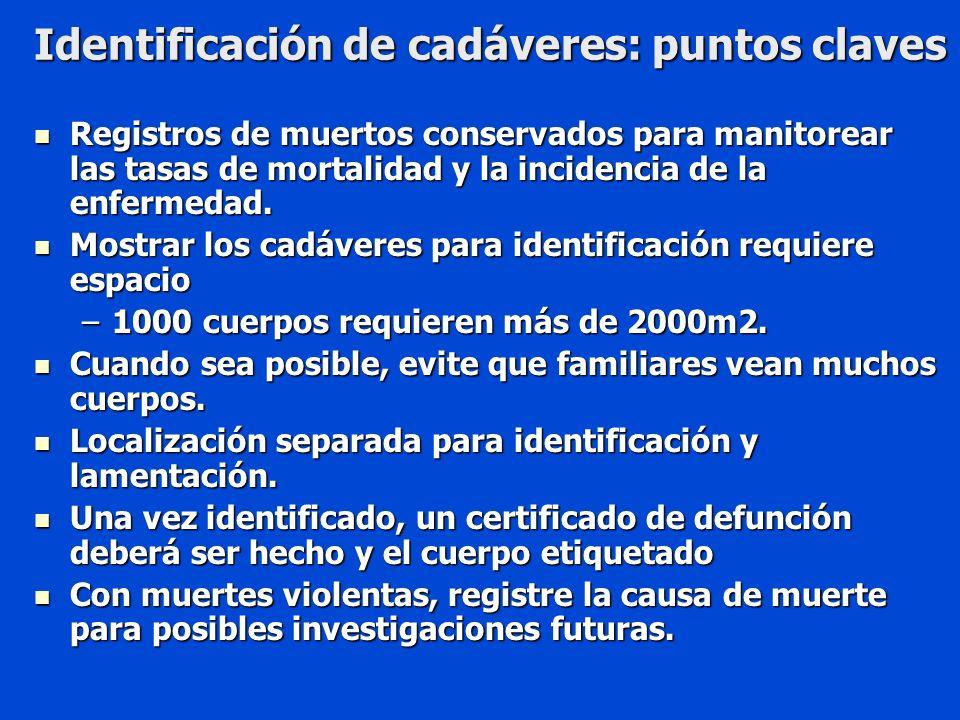 Identificación de cadáveres: puntos claves Registros de muertos conservados para manitorear las tasas de mortalidad y la incidencia de la enfermedad.