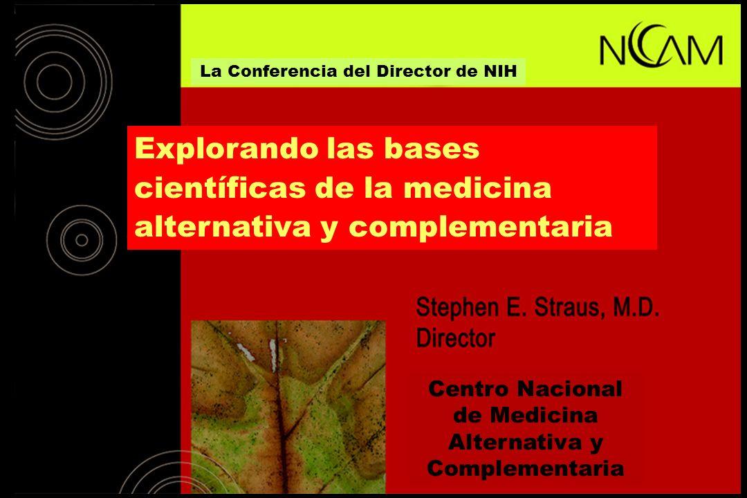 Explorando las bases científicas de la medicina alternativa y complementaria Centro Nacional de Medicina Alternativa y Complementaria La Conferencia d