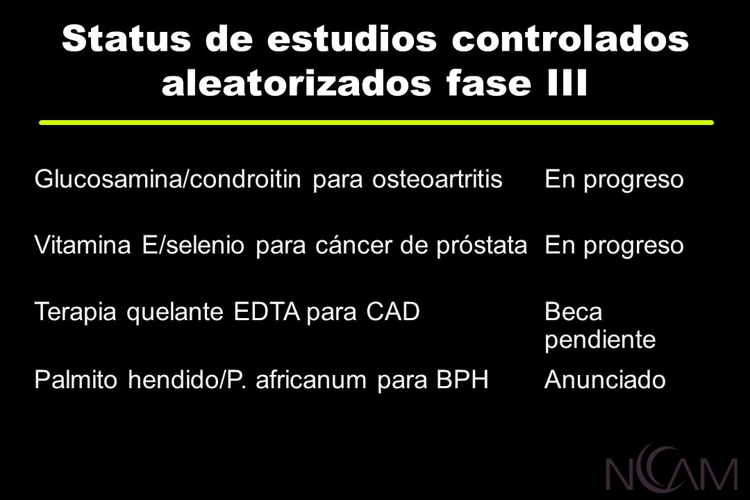 Status de estudios controlados aleatorizados fase III Glucosamina/condroitin para osteoartritisEn progreso Vitamina E/selenio para cáncer de próstataE