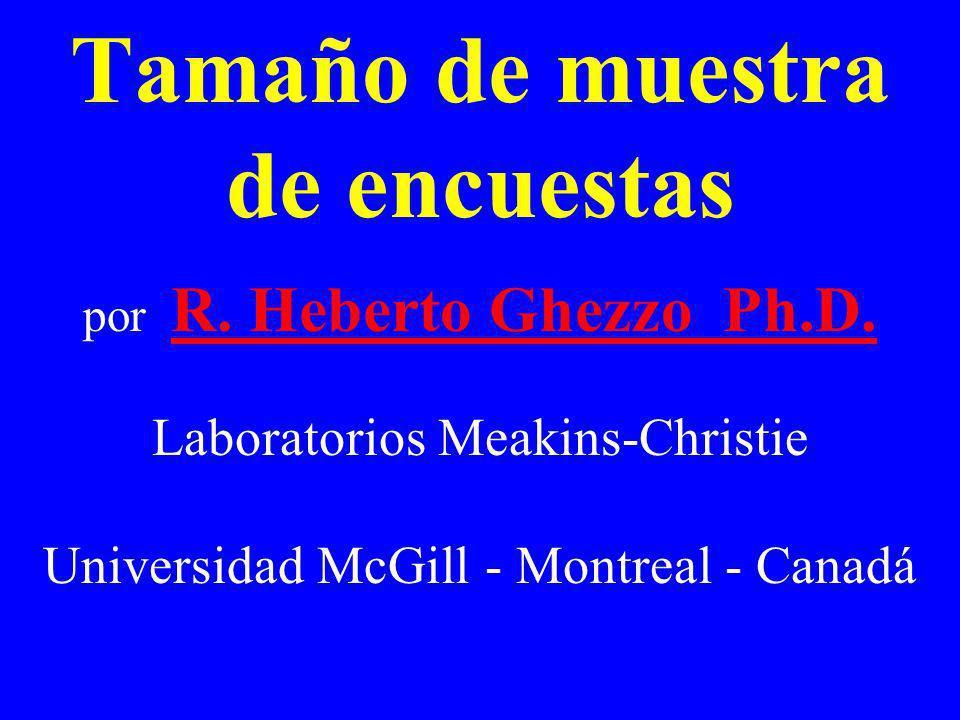 Tamaño de muestra de encuestas por R. Heberto Ghezzo Ph.D. R. Heberto Ghezzo Ph.D. Laboratorios Meakins-Christie Universidad McGill - Montreal - Canad