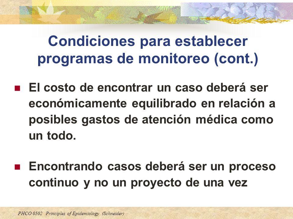 PHCO 0502 Principles of Epidemiology (Schneider) Condiciones para establecer programas de monitoreo (cont.) El costo de encontrar un caso deberá ser e