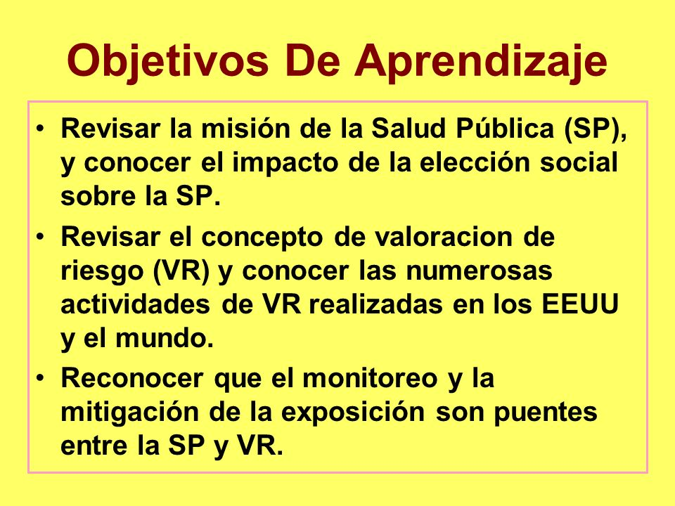 Objetivos De Aprendizaje Revisar la misión de la Salud Pública (SP), y conocer el impacto de la elección social sobre la SP. Revisar el concepto de va