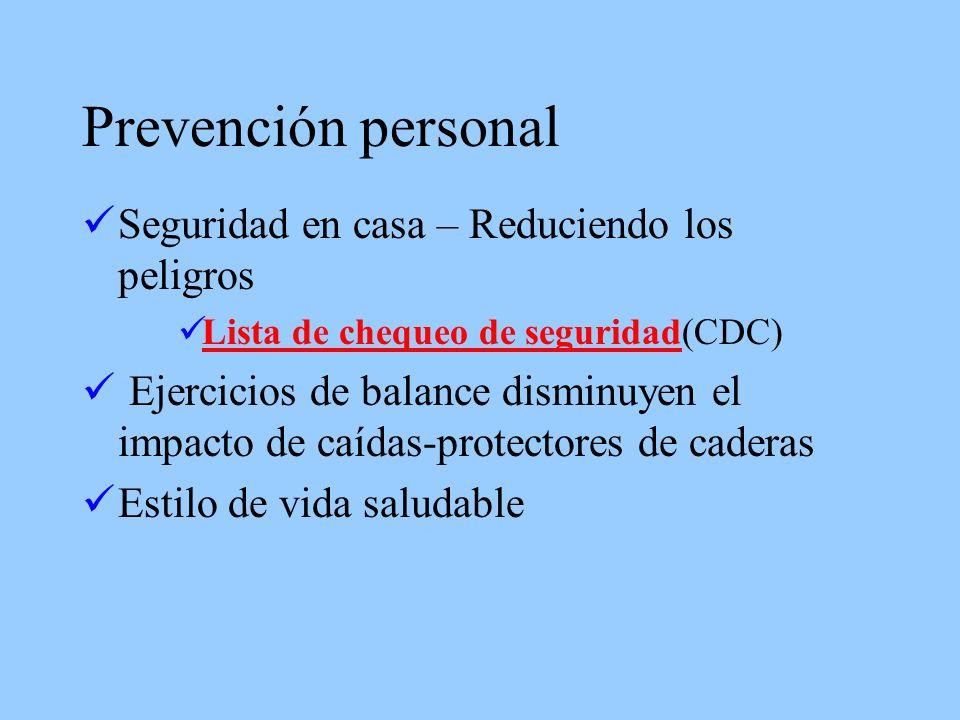 Prevención personal Seguridad en casa – Reduciendo los peligros Lista de chequeo de seguridad(CDC) Lista de chequeo de seguridad Ejercicios de balance disminuyen el impacto de caídas-protectores de caderas Estilo de vida saludable