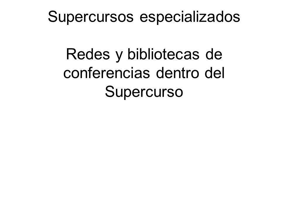 Supercursos especializados Redes y bibliotecas de conferencias dentro del Supercurso