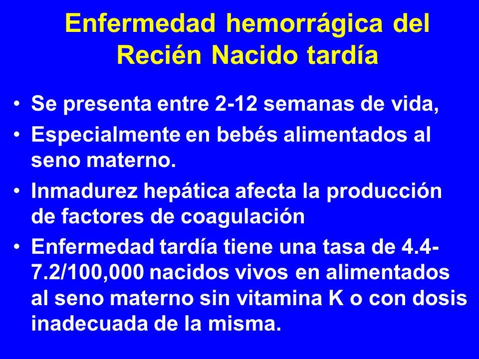 Enfermedad hemorrágica del Recién Nacido tardía Se presenta entre 2-12 semanas de vida, Especialmente en bebés alimentados al seno materno. Inmadurez