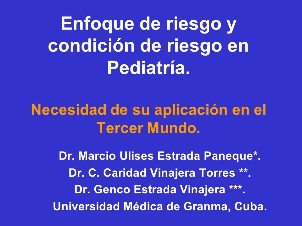 Enfoque de riesgo y condición de riesgo en Pediatría. Necesidad de su aplicación en el Tercer Mundo. Dr. Marcio Ulises Estrada Paneque*. Dr. C. Carida