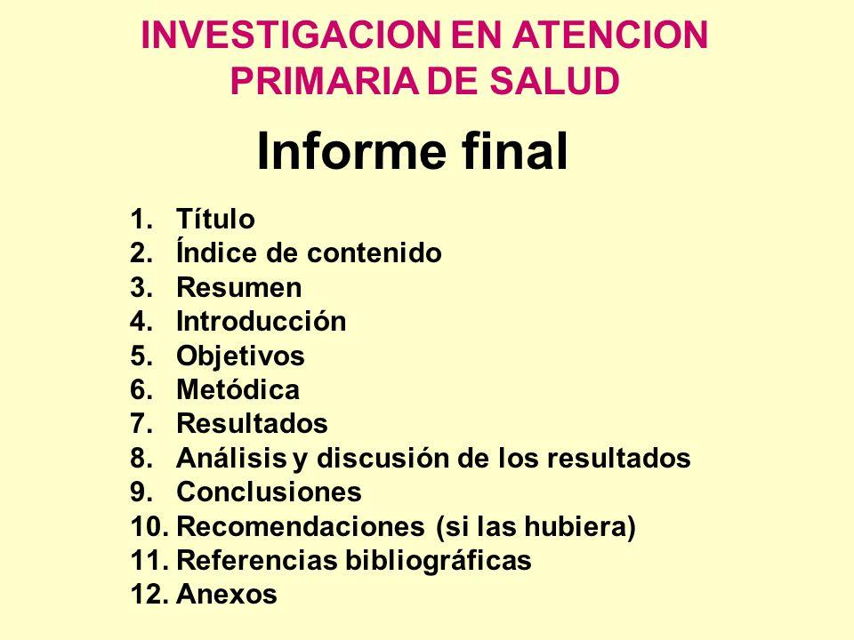 INVESTIGACION EN ATENCION PRIMARIA DE SALUD Informe final 1.Título 2.Índice de contenido 3.Resumen 4.Introducción 5.Objetivos 6.Metódica 7.Resultados