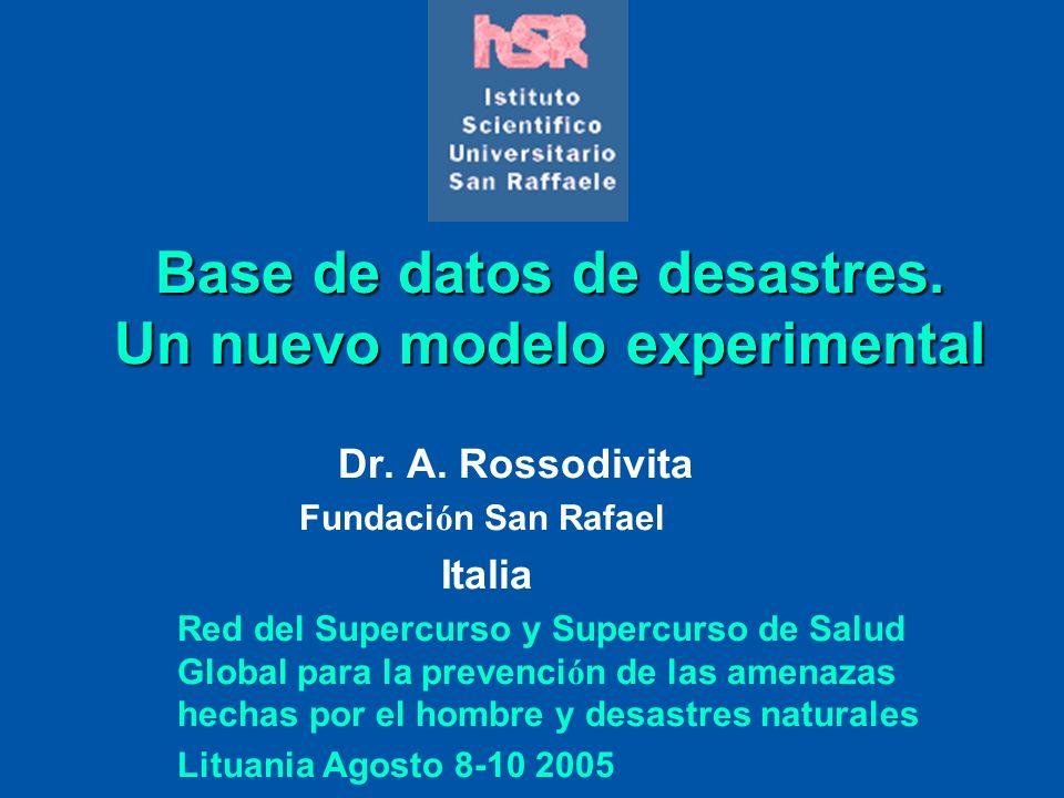 Base de datos de desastres. Un nuevo modelo experimental Dr. A. Rossodivita Fundaci ó n San Rafael Italia Red del Supercurso y Supercurso de Salud Glo