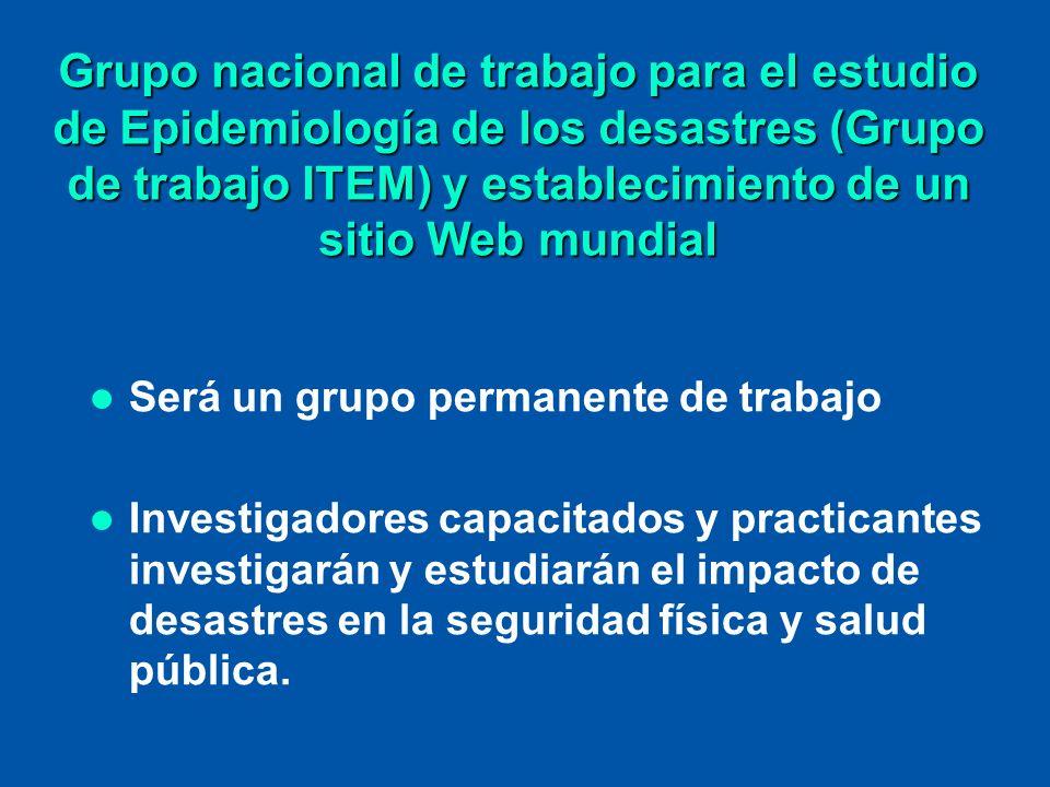 Grupo nacional de trabajo para el estudio de Epidemiología de los desastres (Grupo de trabajo ITEM) y establecimiento de un sitio Web mundial Será un