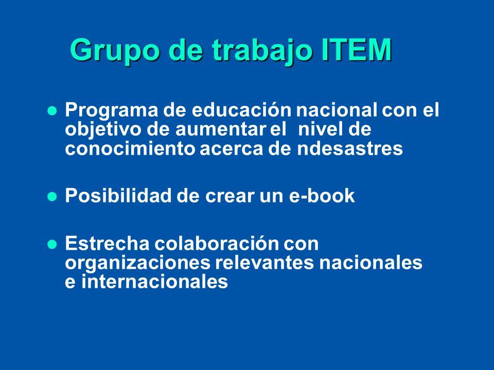 Programa de educación nacional con el objetivo de aumentar el nivel de conocimiento acerca de ndesastres Posibilidad de crear un e-book Estrecha colab