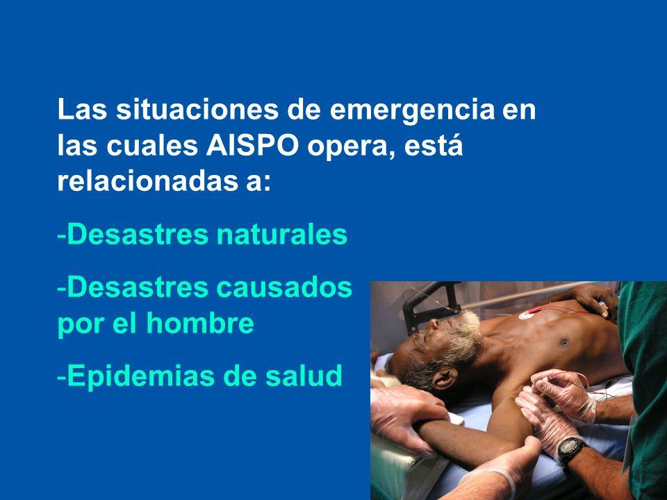 Las situaciones de emergencia en las cuales AISPO opera, está relacionadas a: -Desastres naturales -Desastres causados por el hombre -Epidemias de sal