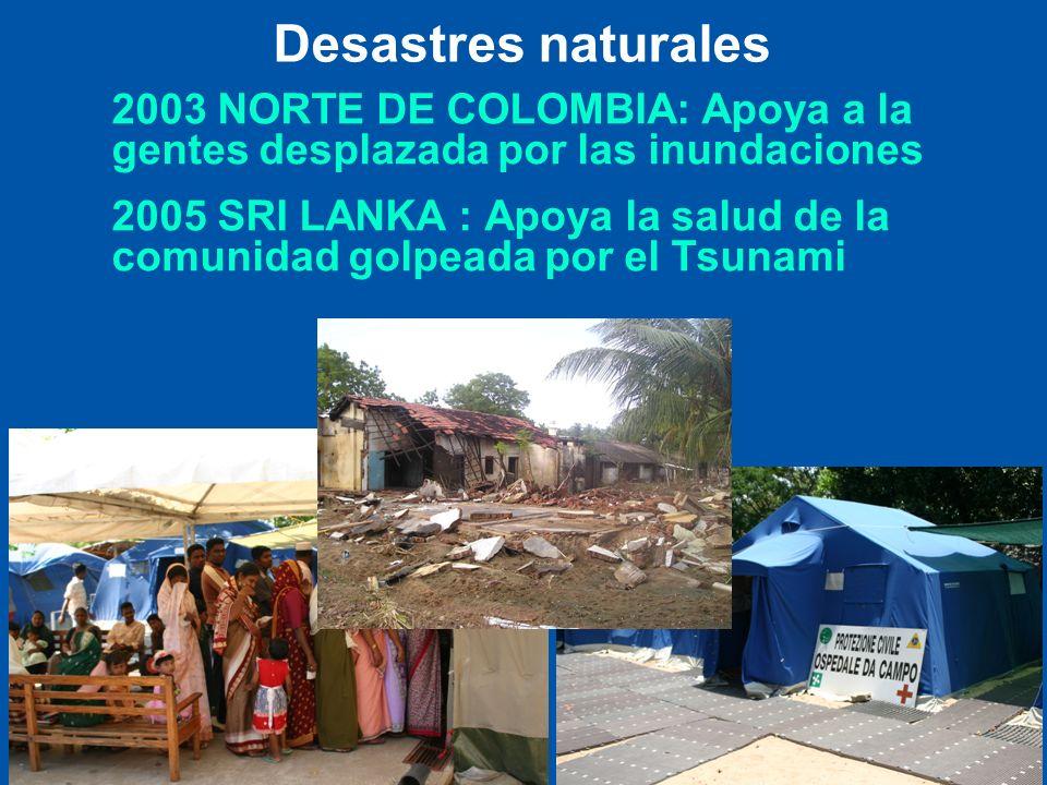 2003 NORTE DE COLOMBIA: Apoya a la gentes desplazada por las inundaciones 2005 SRI LANKA : Apoya la salud de la comunidad golpeada por el Tsunami Desa