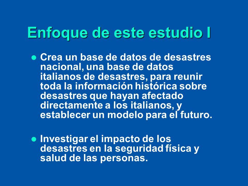 Enfoque de este estudio I Crea un base de datos de desastres nacional, una base de datos italianos de desastres, para reunir toda la información histó