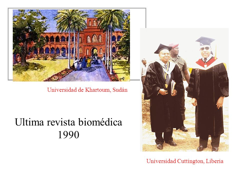 Universidad de Khartoum, Sudán Universidad Cuttington, Liberia Ultima revista biomédica 1990