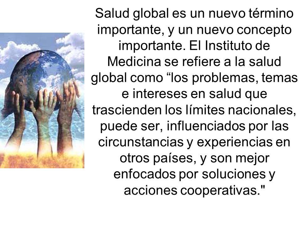 Salud global es un nuevo término importante, y un nuevo concepto importante.