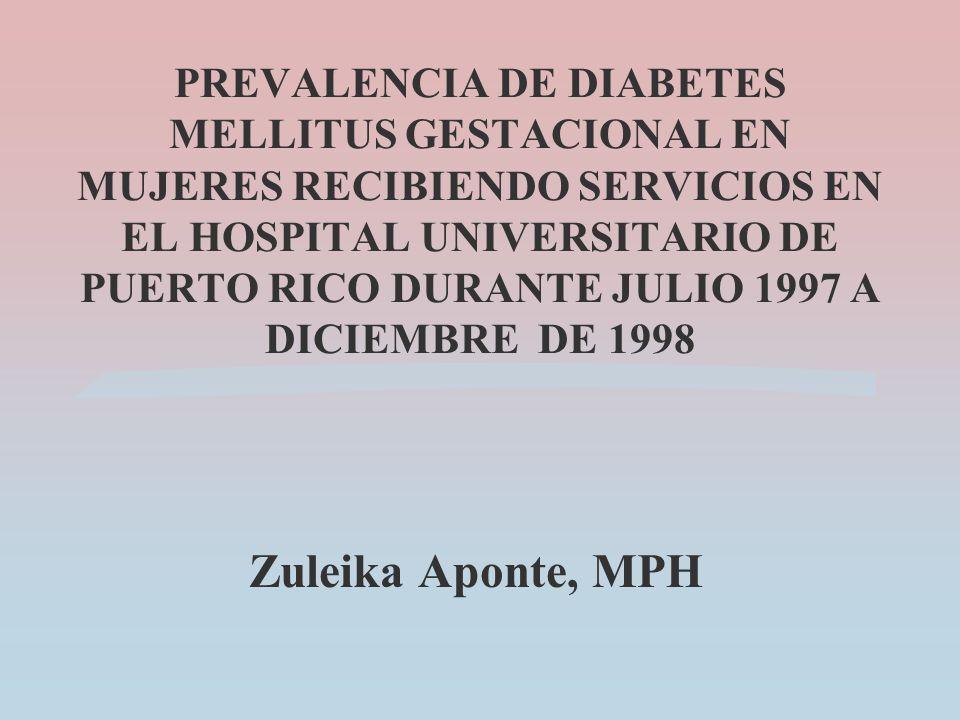 PREVALENCIA DE DIABETES MELLITUS GESTACIONAL EN MUJERES RECIBIENDO SERVICIOS EN EL HOSPITAL UNIVERSITARIO DE PUERTO RICO DURANTE JULIO 1997 A DICIEMBR