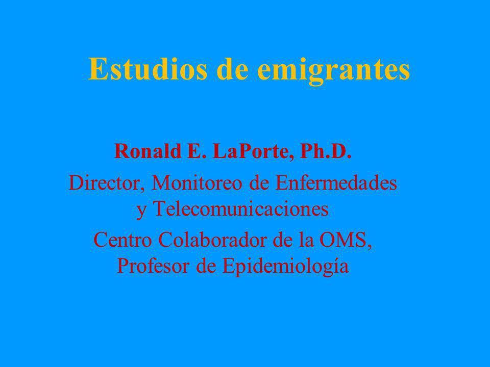 Estudios de emigrantes Ronald E. LaPorte, Ph.D.