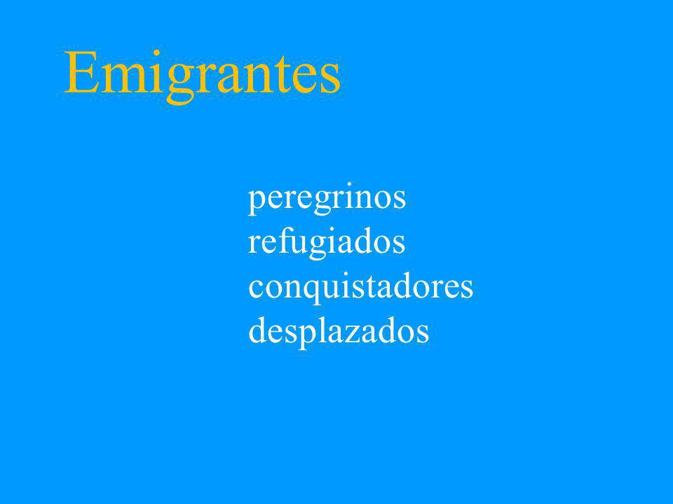 Emigrantes peregrinos refugiados conquistadores desplazados