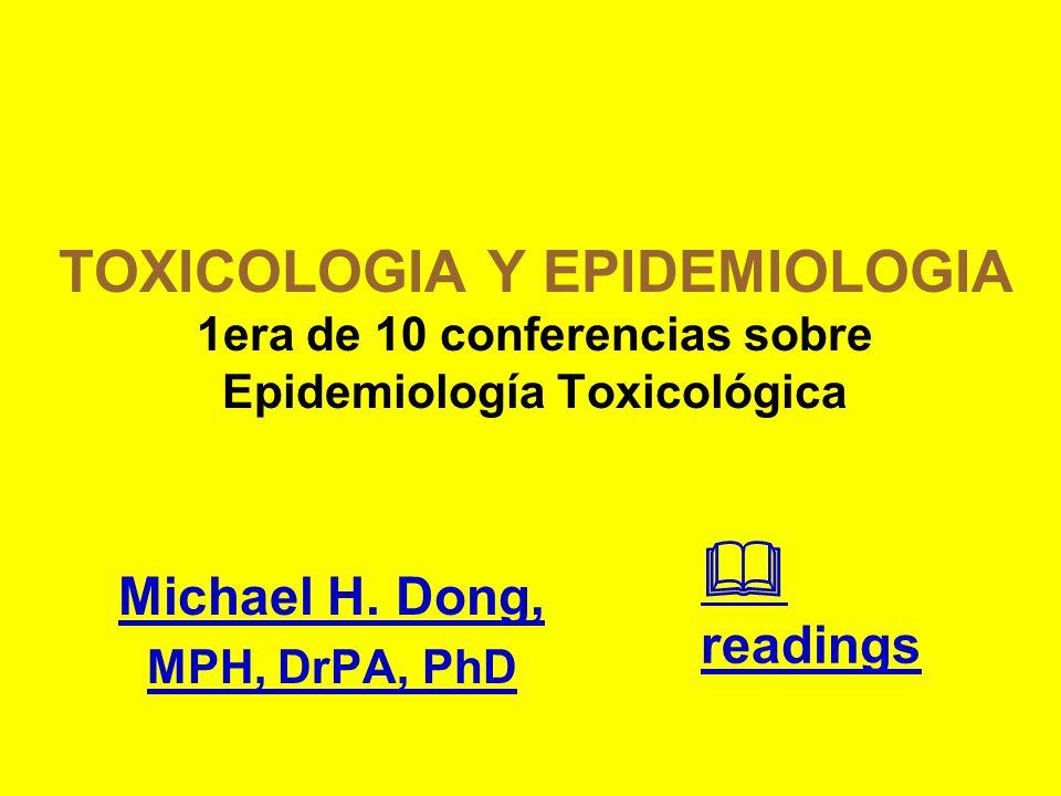 TOXICOLOGIA Y EPIDEMIOLOGIA 1era de 10 conferencias sobre Epidemiología Toxicológica Michael H. Dong, MPH, DrPA, PhD readings