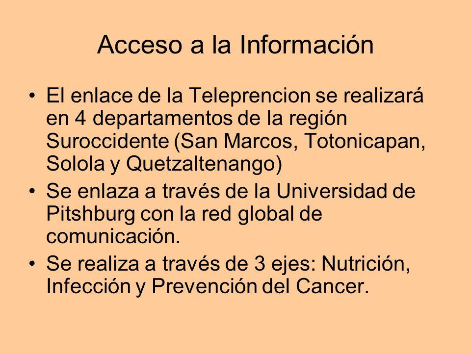 Acceso a la Información El enlace de la Teleprencion se realizará en 4 departamentos de la región Suroccidente (San Marcos, Totonicapan, Solola y Quet