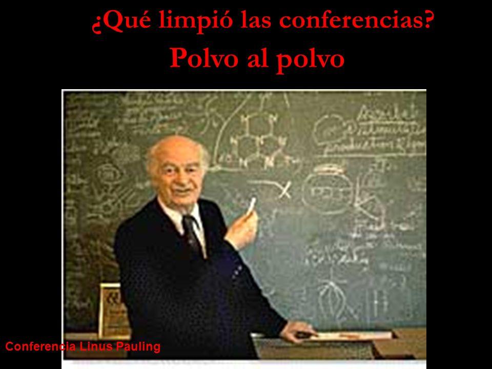 ¿Qué limpió las conferencias? Polvo al polvo Conferencia Linus Pauling