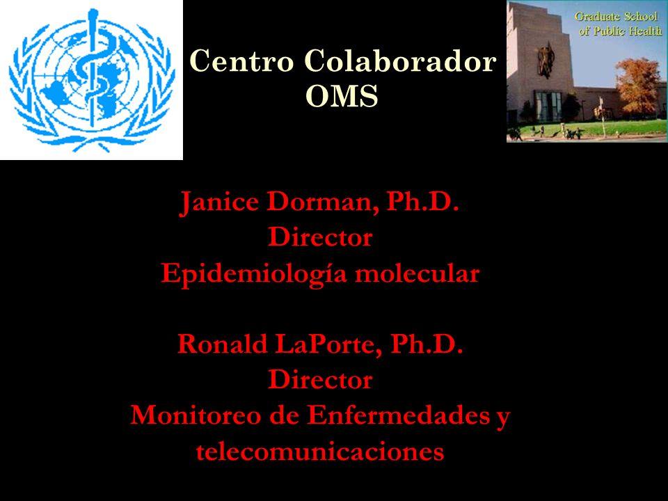 Janice Dorman, Ph.D. Director Epidemiología molecular Ronald LaPorte, Ph.D. Director Monitoreo de Enfermedades y telecomunicaciones Centro Colaborador