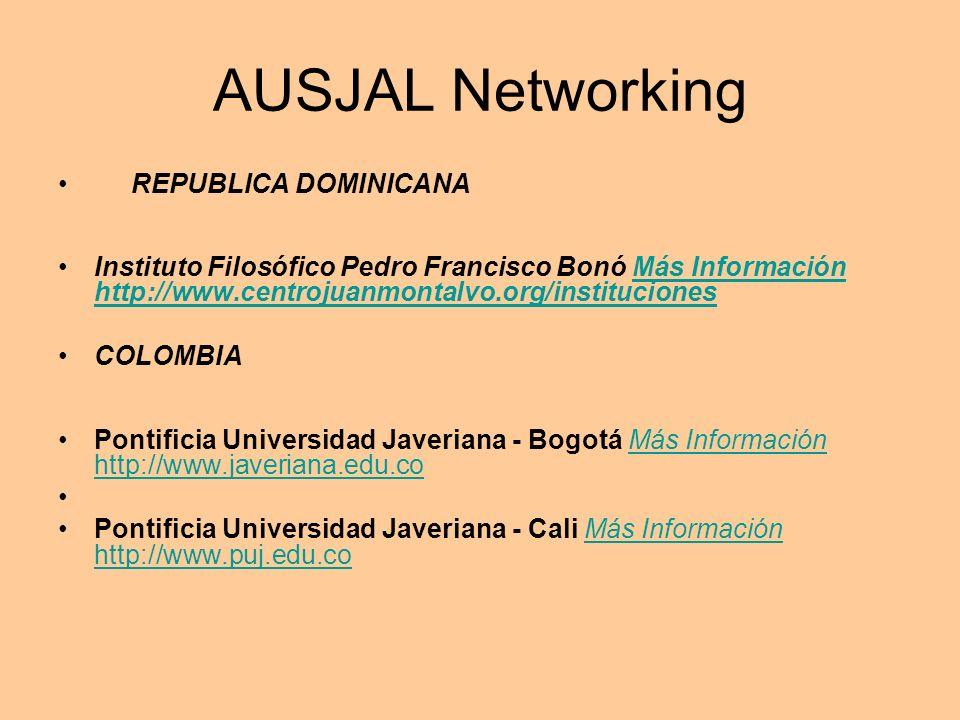AUSJAL Networking REPUBLICA DOMINICANA Instituto Filosófico Pedro Francisco Bonó Más Información http://www.centrojuanmontalvo.org/institucionesMás Información http://www.centrojuanmontalvo.org/instituciones COLOMBIA Pontificia Universidad Javeriana - Bogotá Más Información http://www.javeriana.edu.coMás Información http://www.javeriana.edu.co Pontificia Universidad Javeriana - Cali Más Información http://www.puj.edu.coMás Información http://www.puj.edu.co