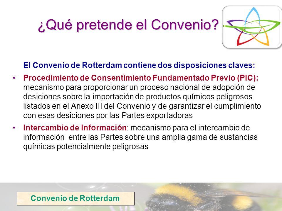 Convenio de Rotterdam El Convenio de Rotterdam contiene dos disposiciones claves: Procedimiento de Consentimiento Fundamentado Previo (PIC): mecanismo