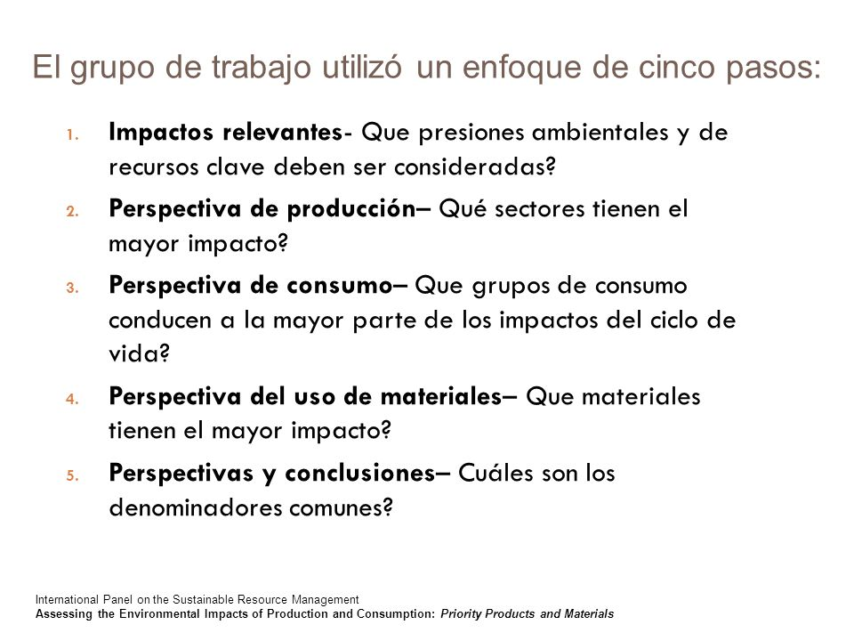 El grupo de trabajo utilizó un enfoque de cinco pasos: 1. Impactos relevantes- Que presiones ambientales y de recursos clave deben ser consideradas? 2