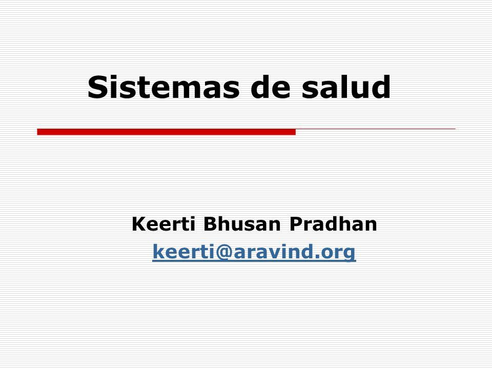 Sistemas de salud Keerti Bhusan Pradhan keerti@aravind.org