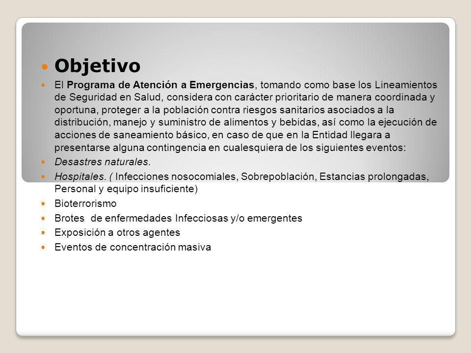 Objetivo El Programa de Atención a Emergencias, tomando como base los Lineamientos de Seguridad en Salud, considera con carácter prioritario de manera